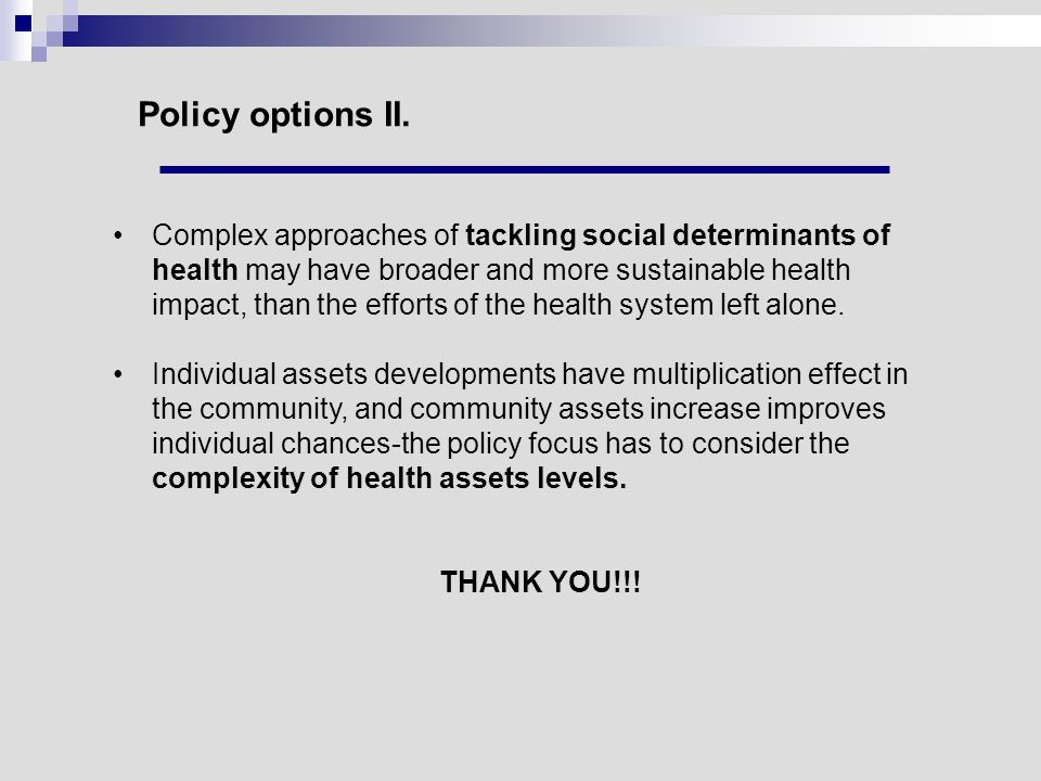 Policy options II. Complex approaches of tackling social determinants of health may have broader and more sustainable health impact, than the efforts