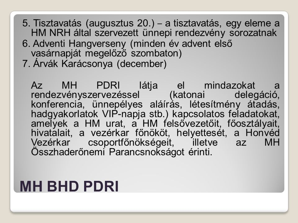 MH BHD PDRI 5. Tisztavatás (augusztus 20.) ‒ a tisztavatás, egy eleme a HM NRH által szervezett ünnepi rendezvény sorozatnak 6. Adventi Hangverseny (m