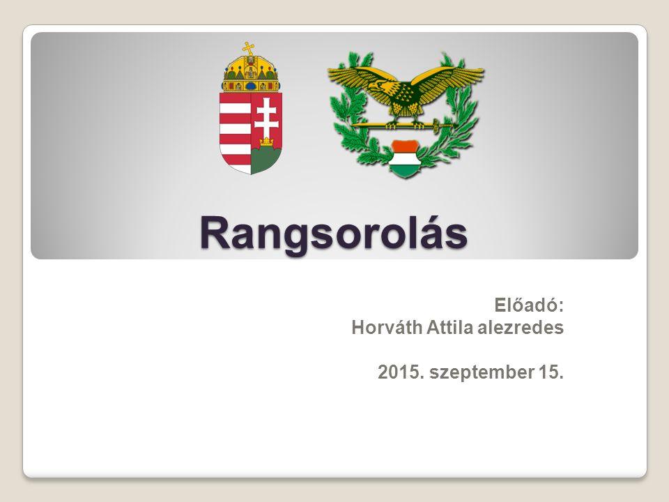 Rangsorolás Előadó: Horváth Attila alezredes 2015. szeptember 15.