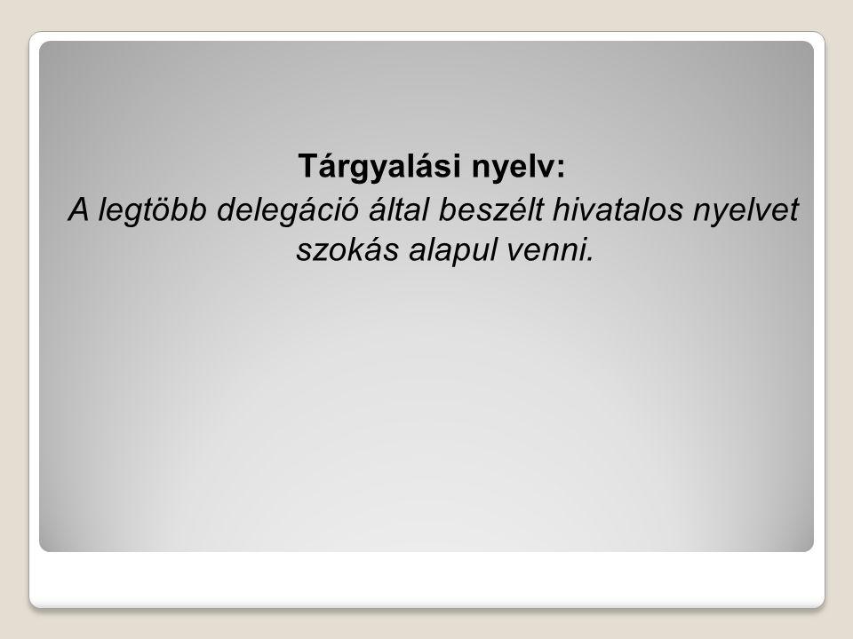Tárgyalási nyelv: A legtöbb delegáció által beszélt hivatalos nyelvet szokás alapul venni.