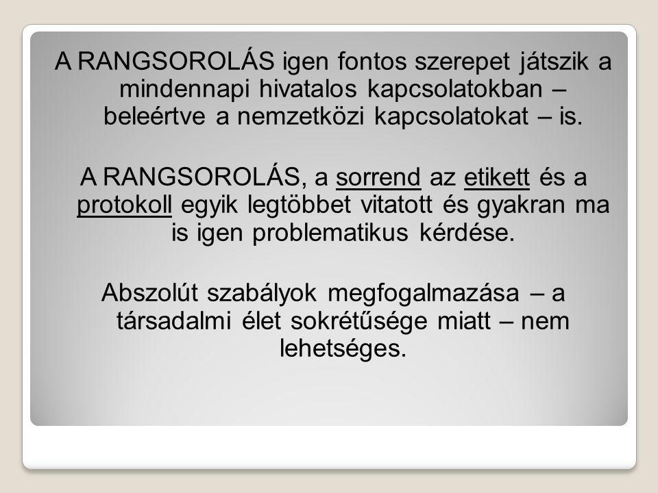 A RANGSOROLÁS igen fontos szerepet játszik a mindennapi hivatalos kapcsolatokban – beleértve a nemzetközi kapcsolatokat – is. A RANGSOROLÁS, a sorrend