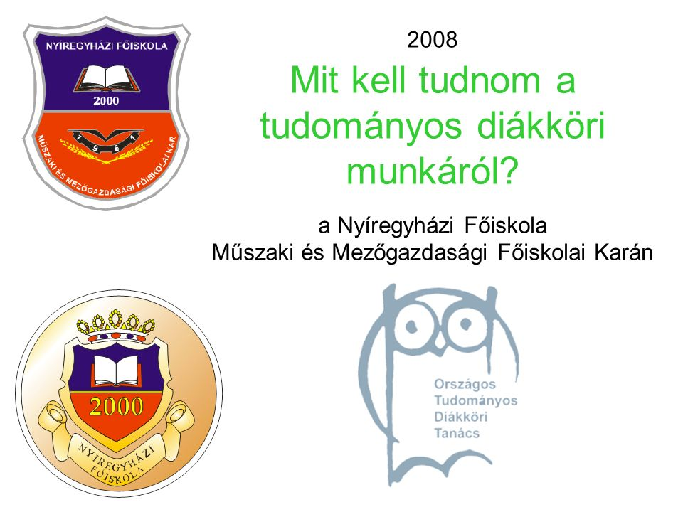 2008 Mit kell tudnom a tudományos diákköri munkáról? a Nyíregyházi Főiskola Műszaki és Mezőgazdasági Főiskolai Karán