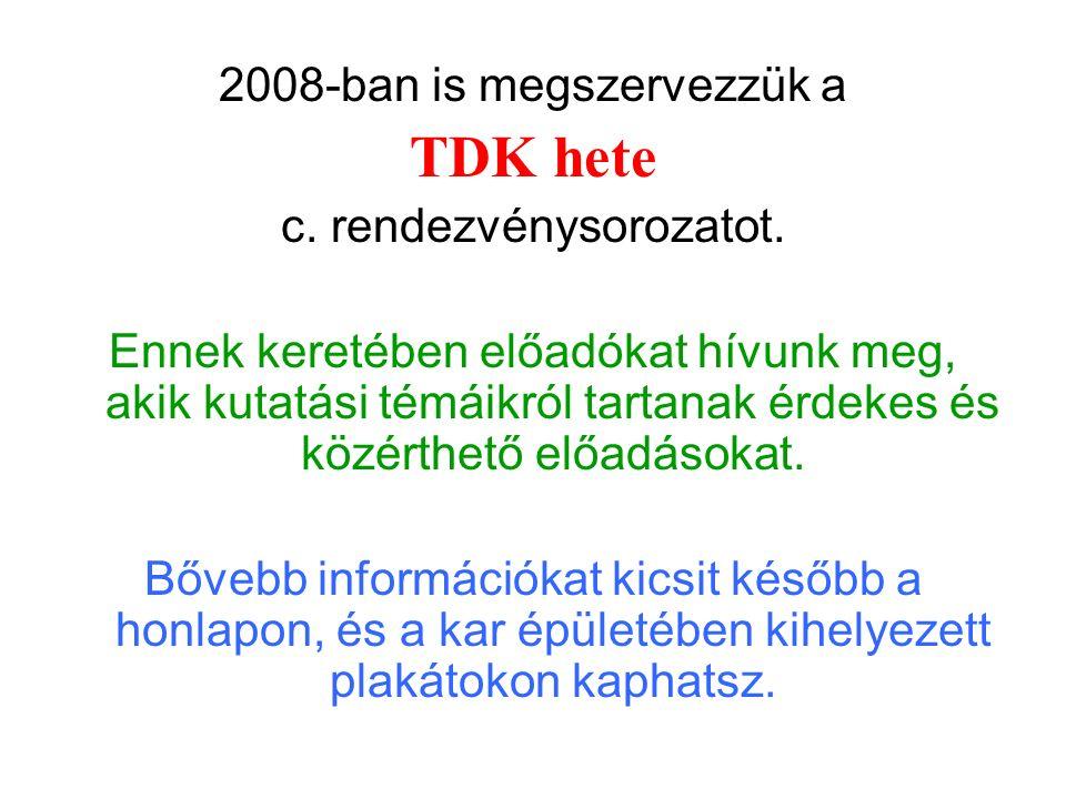 2008-ban is megszervezzük a TDK hete c. rendezvénysorozatot. Ennek keretében előadókat hívunk meg, akik kutatási témáikról tartanak érdekes és közérth