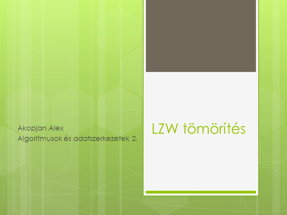 """LZW – Áttekintés  Veszteségmentes tömörítési algoritmus  Az LZ78 továbbfejlesztése  Terry Welch publikálta 1984-ben  Fő felhasználása:  A Unix """"compress segédprogramja  GIF  TIFF és PDF tömörítő-algoritmusai közt is szerepel"""