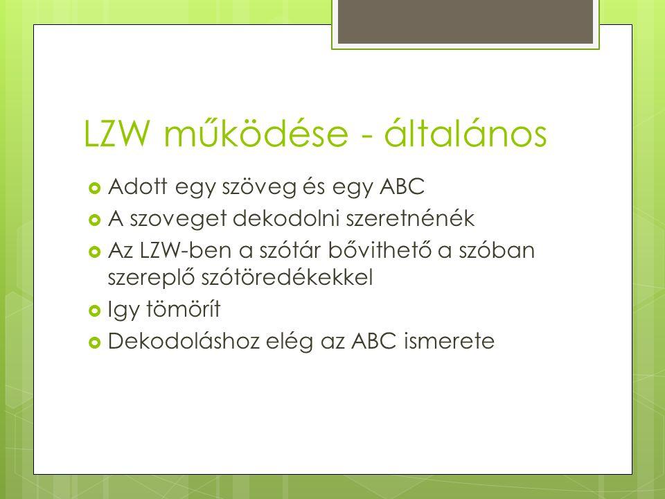 LZW működése - általános  Adott egy szöveg és egy ABC  A szoveget dekodolni szeretnénék  Az LZW-ben a szótár bővithető a szóban szereplő szótöredékekkel  Igy tömörít  Dekodoláshoz elég az ABC ismerete