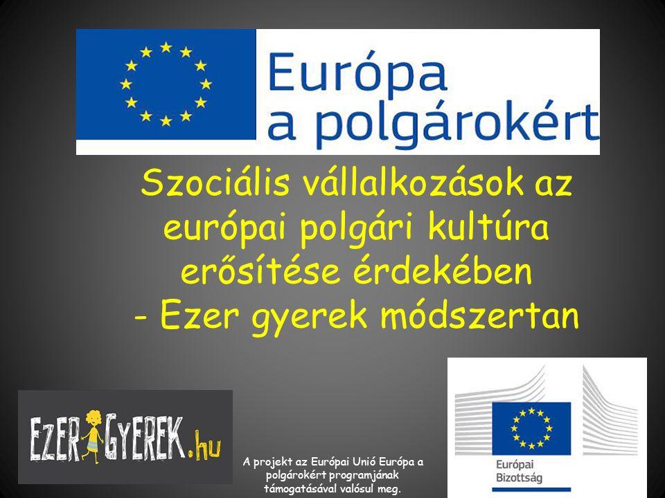 Szociális vállalkozások az európai polgári kultúra erősítése érdekében - Ezer gyerek módszertan A projekt az Európai Unió Európa a polgárokért programjának támogatásával valósul meg.