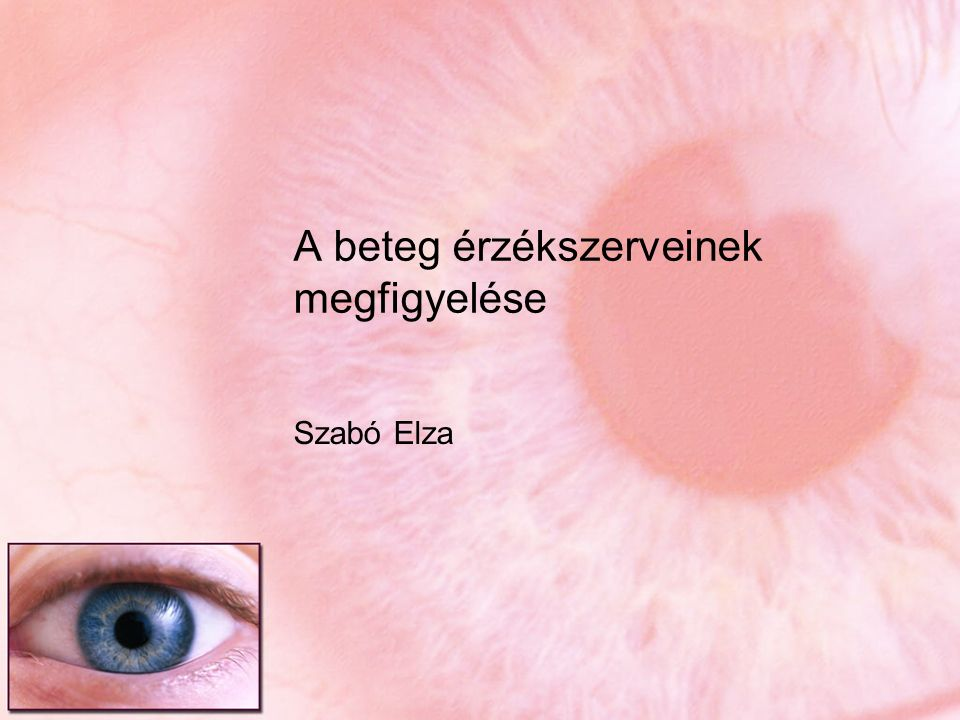 A beteg érzékszerveinek megfigyelése Szabó Elza