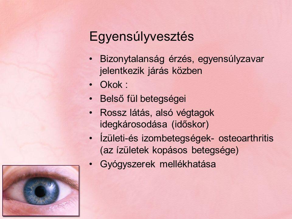 Egyensúlyvesztés Bizonytalanság érzés, egyensúlyzavar jelentkezik járás közben Okok : Belső fül betegségei Rossz látás, alsó végtagok idegkárosodása (