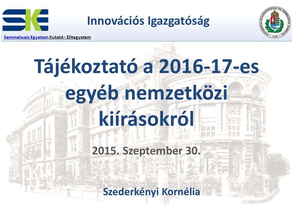 IInnovációs Igazgatóság Tájékoztató a 2016-17-es egyéb nemzetközi kiírásokról 2015.