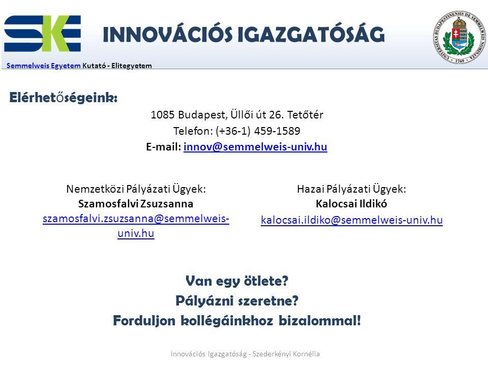 Semmelweis EgyetemSemmelweis Egyetem Kutató - Elitegyetem Innovációs Igazgatóság - Szederkényi Kornélia Elérhet ő ségeink: 1085 Budapest, Üllői út 26.