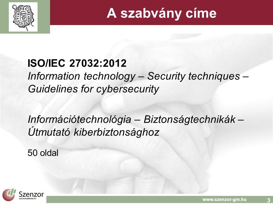 4 www.szenzor-gm.hu Alkalmazási terület  útmutató a kiberbiztonság állapotának fejlesztéséhez, kiemelve a tevékenységek egyedi jellegét és függőségeit a többi biztonsági területtel  alapokat ad az érdekelt felek biztonsági gyakorlatához a kibertérben  áttekinti a kiberbiztonságot  kiberbiztonság és más biztonság területek közötti kapcsolatot  meghatározza az érdekelt feleket és leírja szerepüket a kiberbiztonságban  útmutatót ad a kiberbiztonsági eseményekhez  keretet ad az együttműködéshez az érdekelt feleknek a kiberbiztonsági események megoldásában