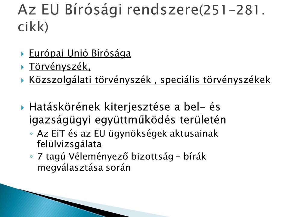 Európai Unió Bírósága  Törvényszék,  Közszolgálati törvényszék, speciális törvényszékek  Hatáskörének kiterjesztése a bel- és igazságügyi együttműködés területén ◦ Az EiT és az EU ügynöksége k aktusainak felülvizsgálata ◦ 7 tagú Véleményező bizottság – bírák megválasztása során