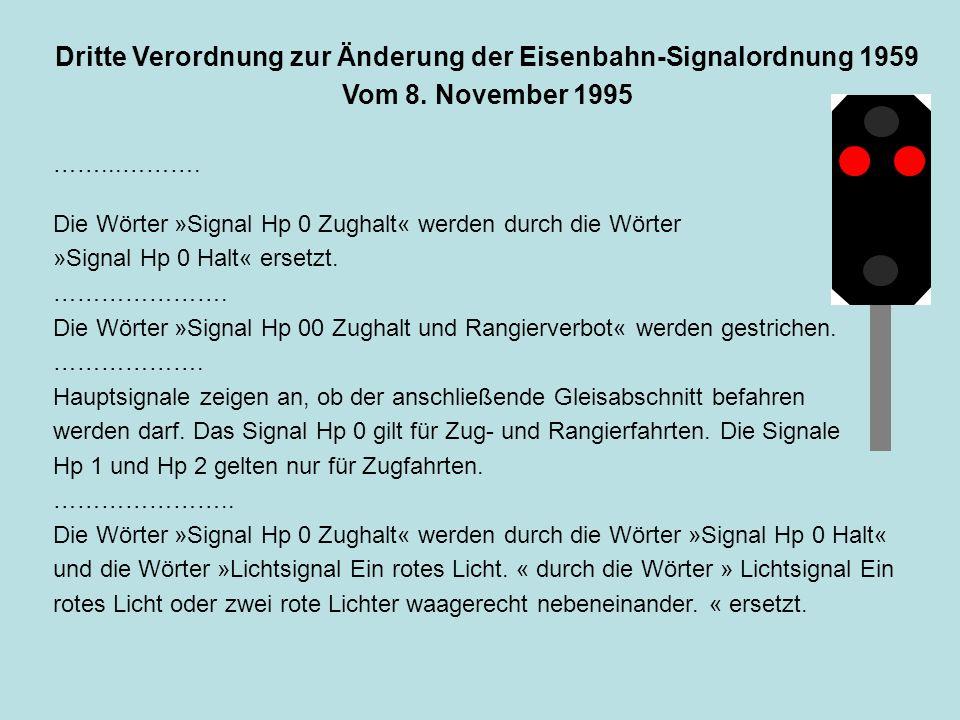 Dritte Verordnung zur Änderung der Eisenbahn-Signalordnung 1959 Vom 8. November 1995 ……...………. Die Wörter »Signal Hp 0 Zughalt« werden durch die Wörte