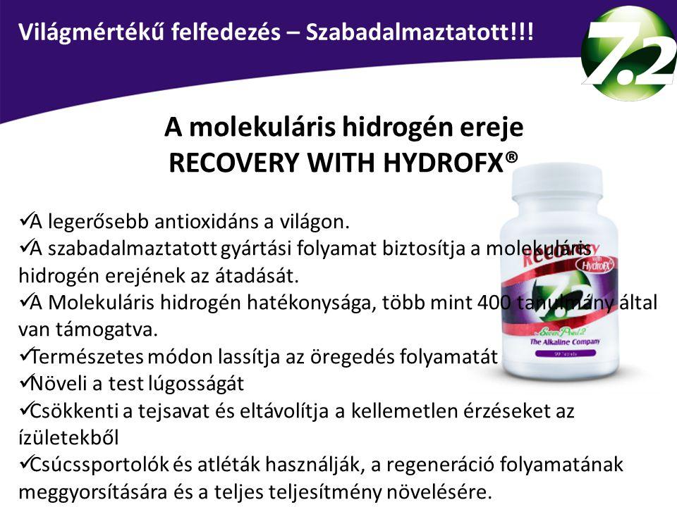 A molekuláris hidrogén ereje RECOVERY WITH HYDROFX® A legerősebb antioxidáns a világon. A szabadalmaztatott gyártási folyamat biztosítja a molekuláris