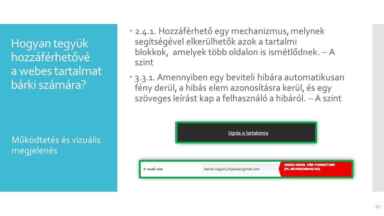Hogyan tegyük hozzáférhetővé a webes tartalmat bárki számára?  2.4.1. Hozzáférhető egy mechanizmus, melynek segítségével elkerülhetők azok a tartalmi