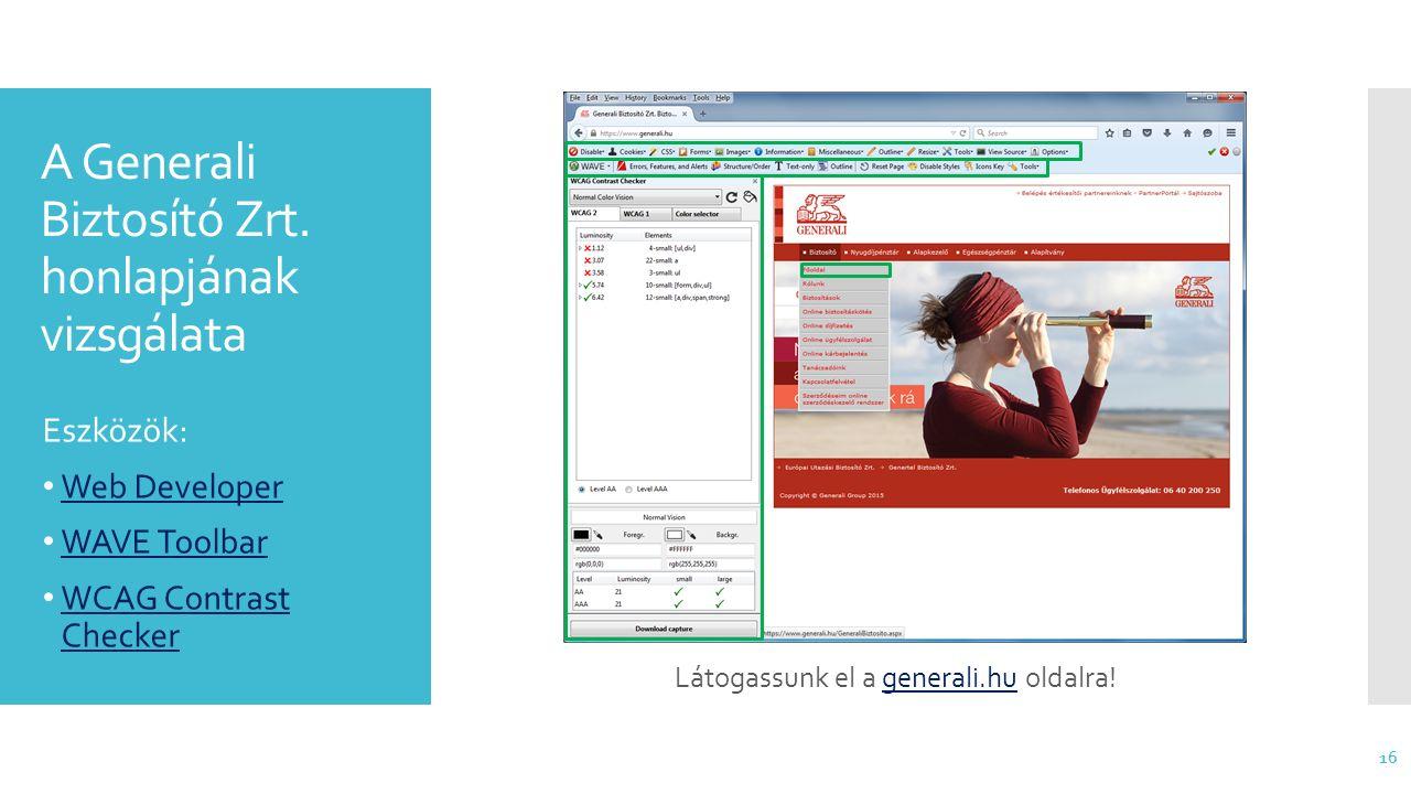 A Generali Biztosító Zrt. honlapjának vizsgálata Látogassunk el a generali.hu oldalra!generali.hu Eszközök: Web Developer WAVE Toolbar WCAG Contrast C