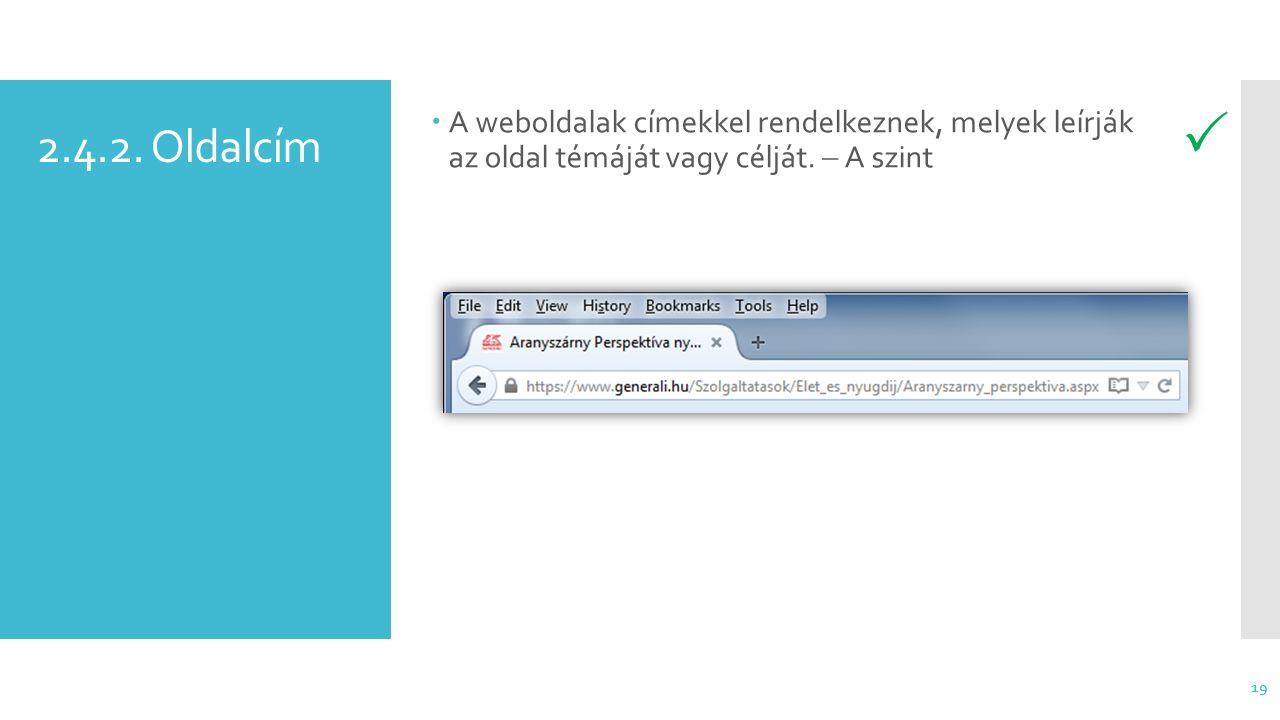 2.4.2. Oldalcím  A weboldalak címekkel rendelkeznek, melyek leírják az oldal témáját vagy célját.  A szint 19 
