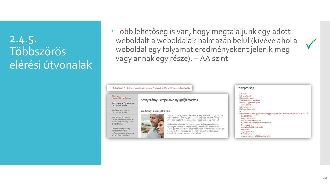 2.4.5. Többszörös elérési útvonalak  Több lehetőség is van, hogy megtaláljunk egy adott weboldalt a weboldalak halmazán belül (kivéve ahol a weboldal