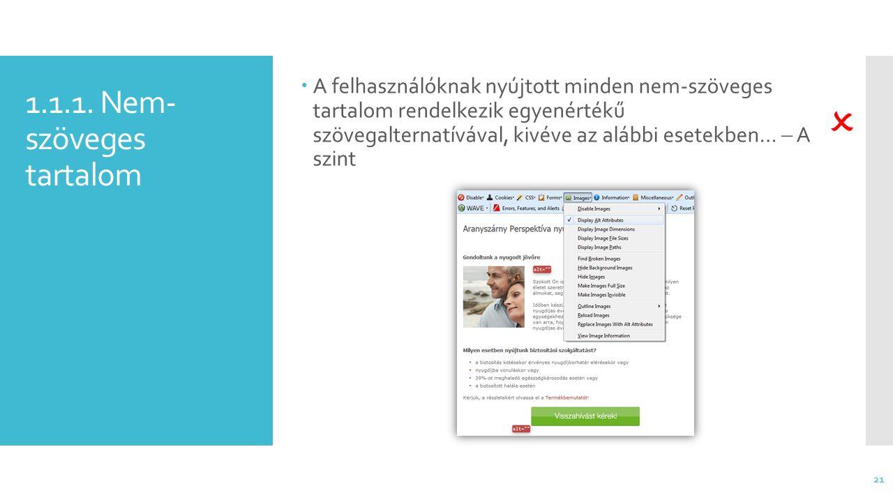 1.1.1. Nem- szöveges tartalom  A felhasználóknak nyújtott minden nem-szöveges tartalom rendelkezik egyenértékű szövegalternatívával, kivéve az alábbi