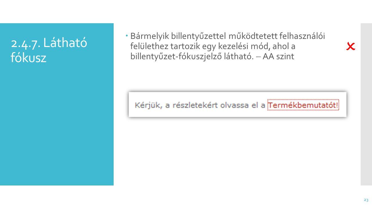 2.4.7. Látható fókusz  Bármelyik billentyűzettel működtetett felhasználói felülethez tartozik egy kezelési mód, ahol a billentyűzet-fókuszjelző látha