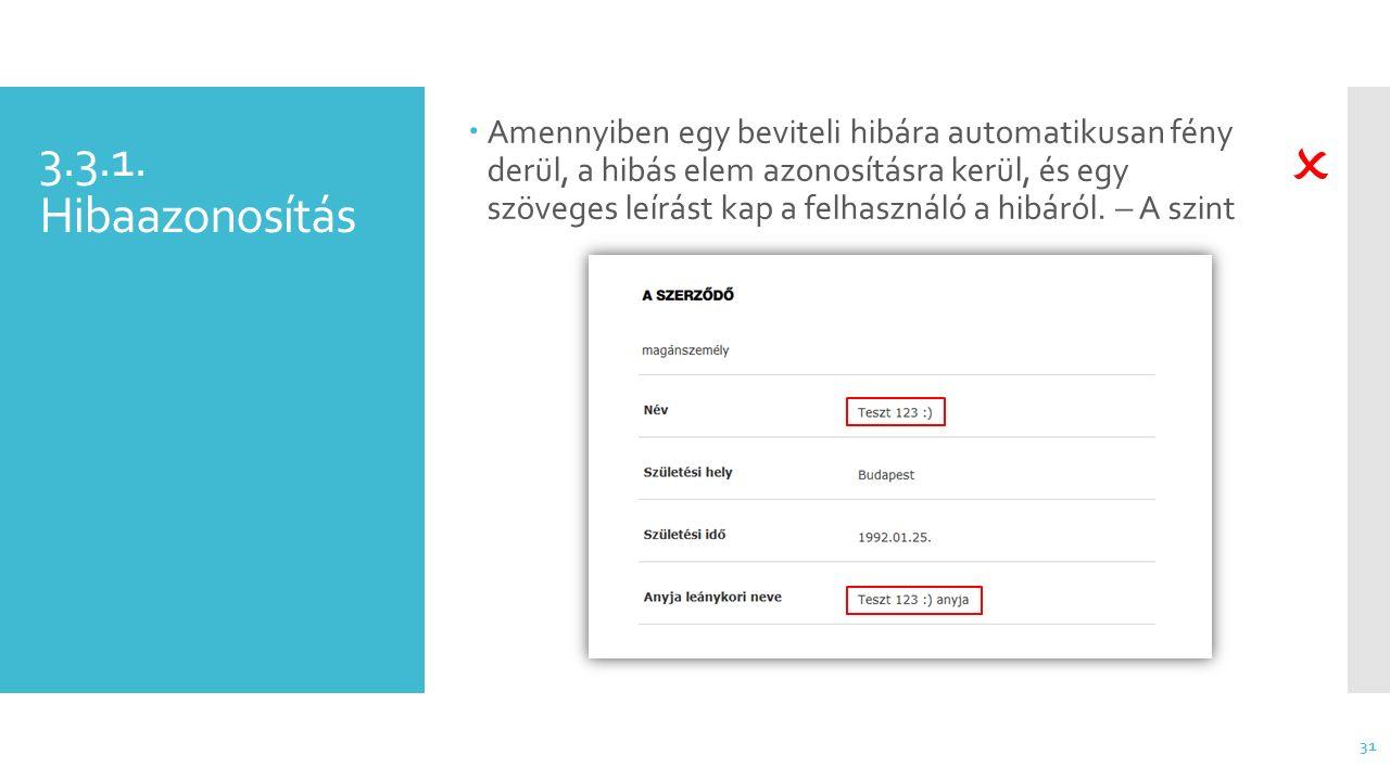 3.3.1. Hibaazonosítás  Amennyiben egy beviteli hibára automatikusan fény derül, a hibás elem azonosításra kerül, és egy szöveges leírást kap a felhas