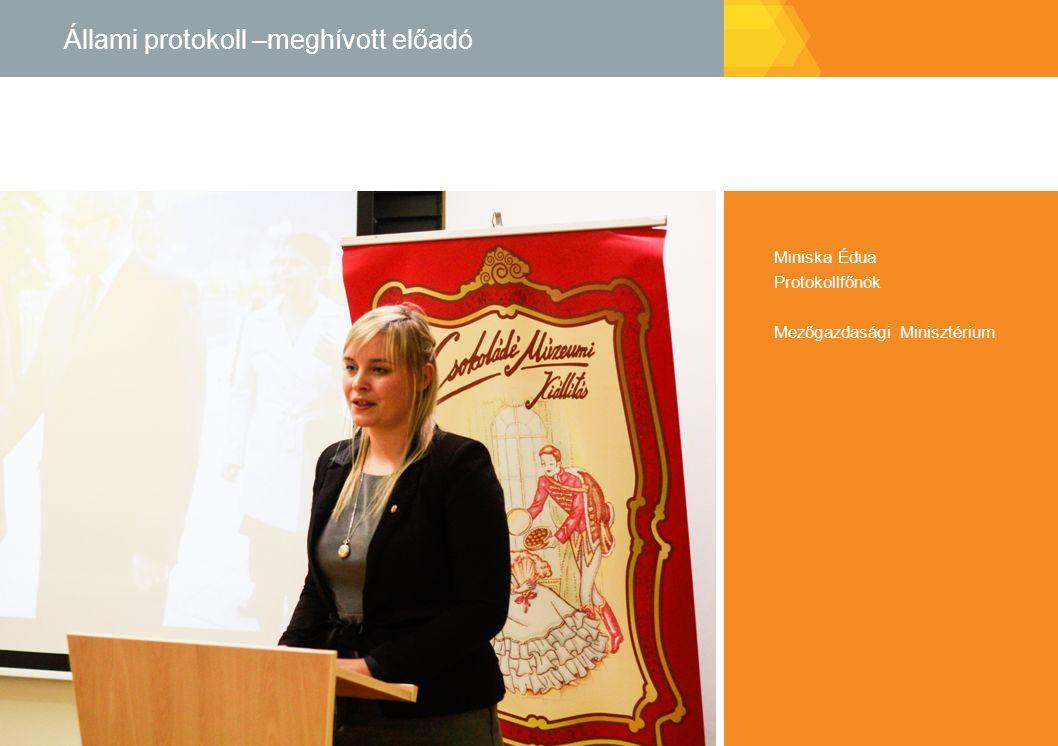 Miniska Édua Protokollfőnök Mezőgazdasági Minisztérium Állami protokoll –meghívott előadó