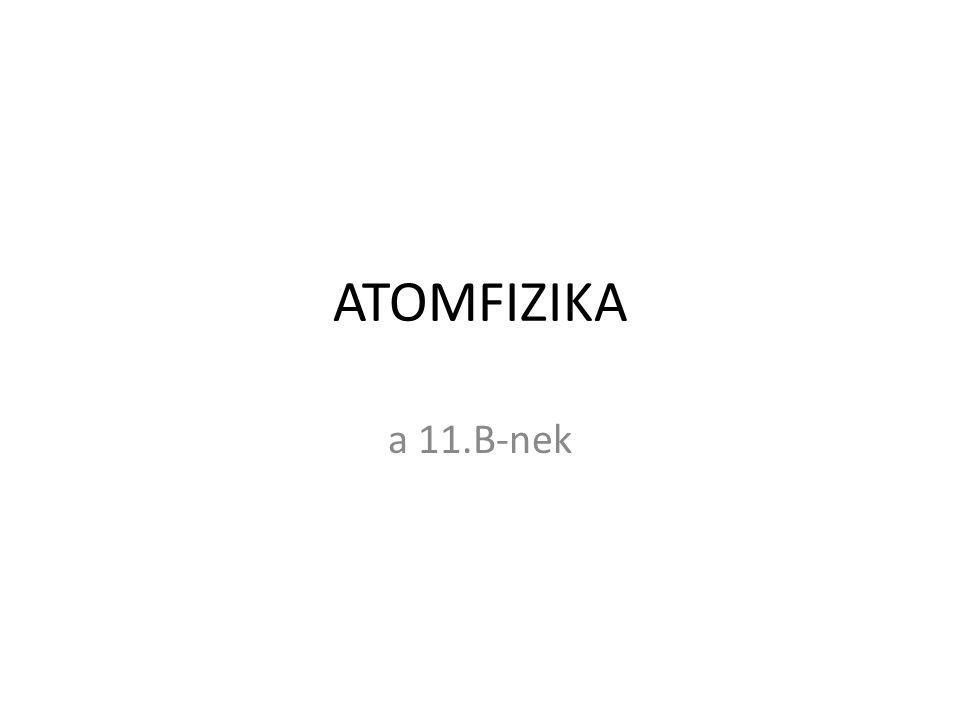 ATOMFIZIKA a 11.B-nek