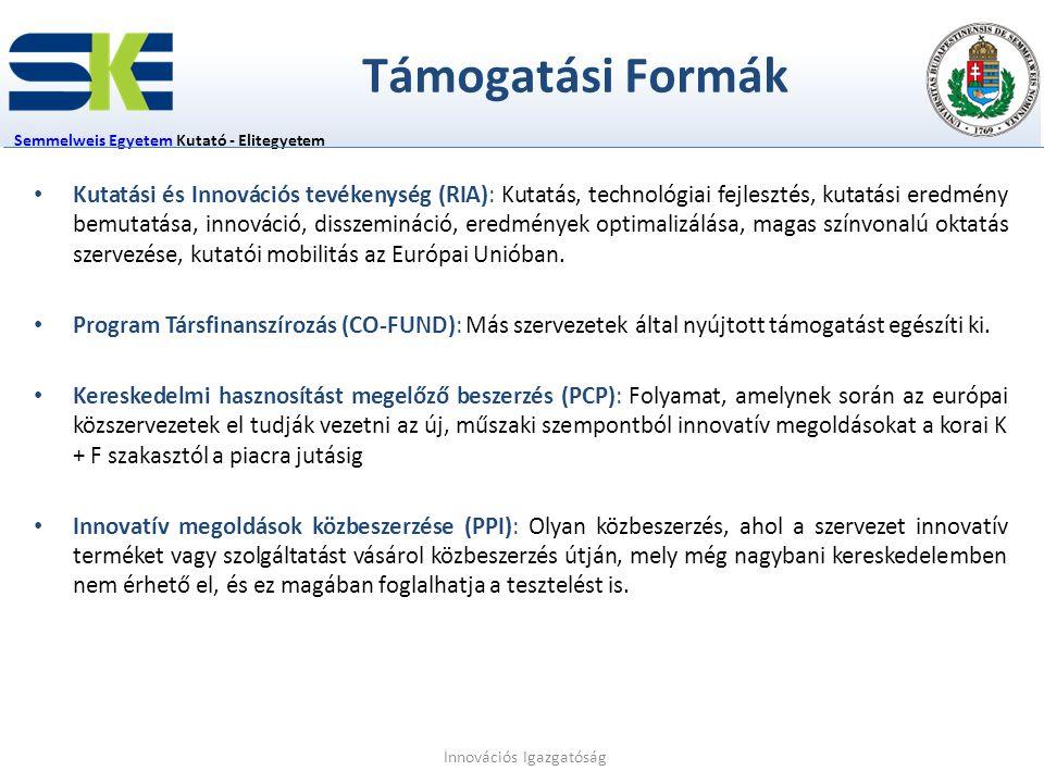 Támogatási Formák Semmelweis EgyetemSemmelweis Egyetem Kutató - Elitegyetem Kutatási és Innovációs tevékenység (RIA): Kutatás, technológiai fejlesztés, kutatási eredmény bemutatása, innováció, disszemináció, eredmények optimalizálása, magas színvonalú oktatás szervezése, kutatói mobilitás az Európai Unióban.