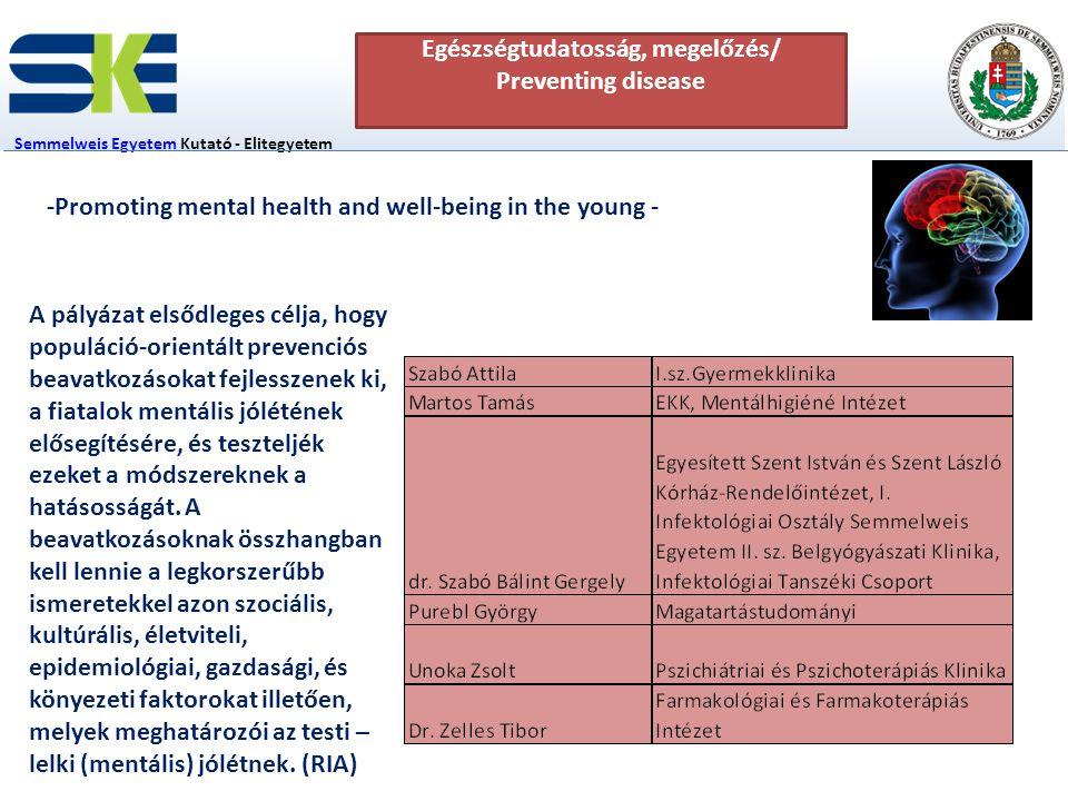 6 fő Semmelweis EgyetemSemmelweis Egyetem Kutató - Elitegyetem Innovációs Igazgatóság Egészségtudatosság, megelőzés/ Preventing disease Monitoring fejlesztése Prevenció hangsúlyozása.