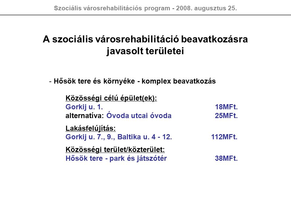 Szociális városrehabilitációs program - 2008. augusztus 25. A szociális városrehabilitáció beavatkozásra javasolt területei - Hősök tere és környéke -