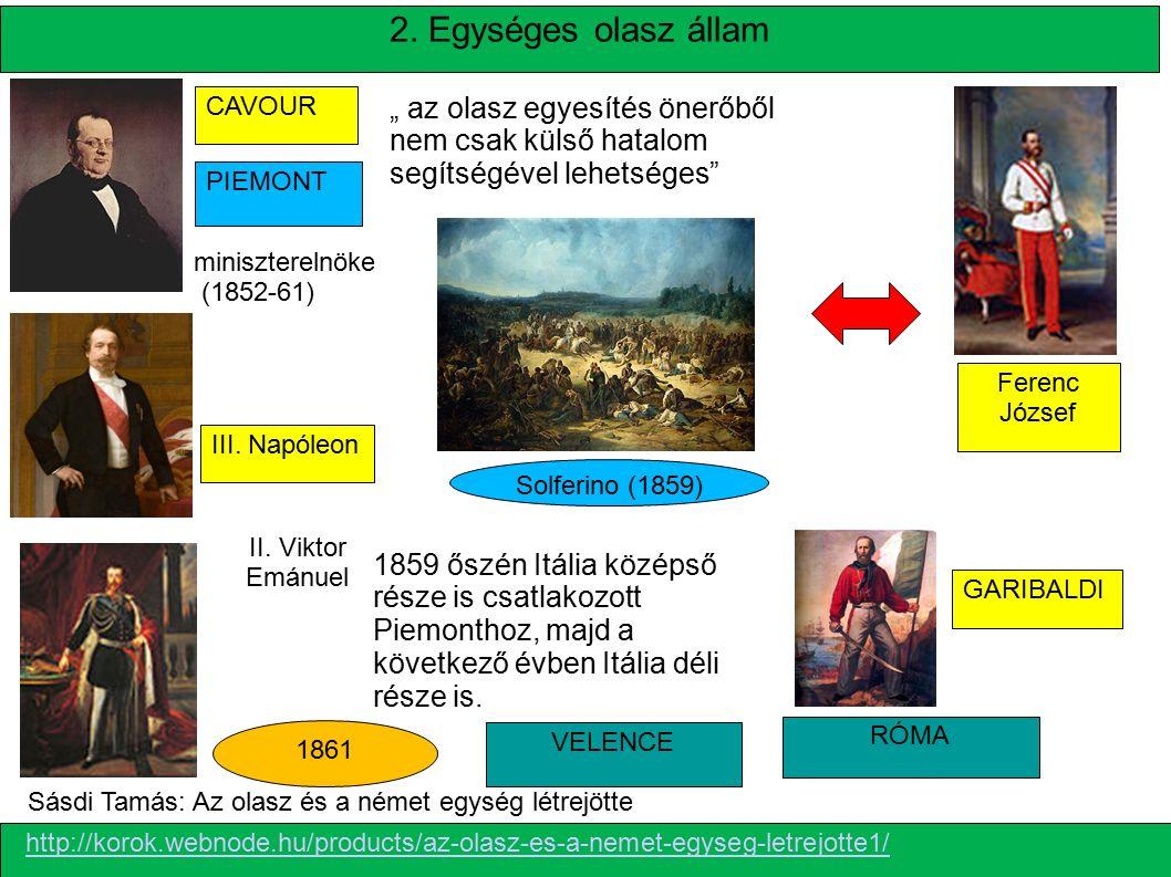 """2. Egységes olasz állam CAVOUR GARIBALDI PIEMONT VELENCE RÓMA miniszterelnöke (1852-61) """" az olasz egyesítés önerőből nem csak külső hatalom segítségé"""