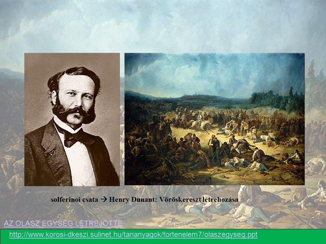 solferinoi csata  Henry Dunant: Vöröskereszt létrehozása http://www.korosi-dkeszi.sulinet.hu/tananyagok/tortenelem7/olaszegyseg.ppt AZ OLASZ EGYSÉG L