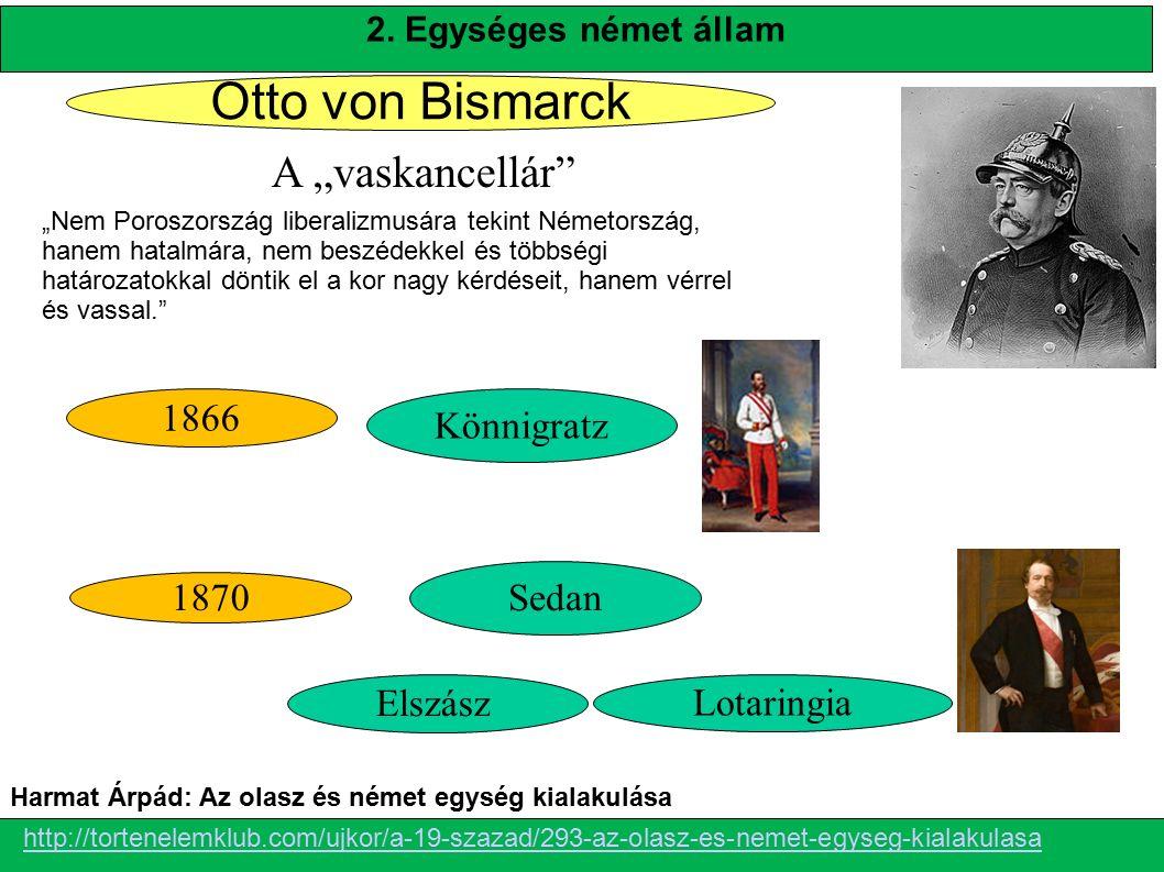 """Otto von Bismarck A """"vaskancellár"""" 1866 1870 Könnigratz Sedan Elszász Lotaringia """"Nem Poroszország liberalizmusára tekint Németország, hanem hatalmára"""