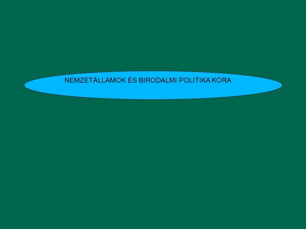 NEMZETÁLLAMOK ÉS BIRODALMI POLITIKA KORA
