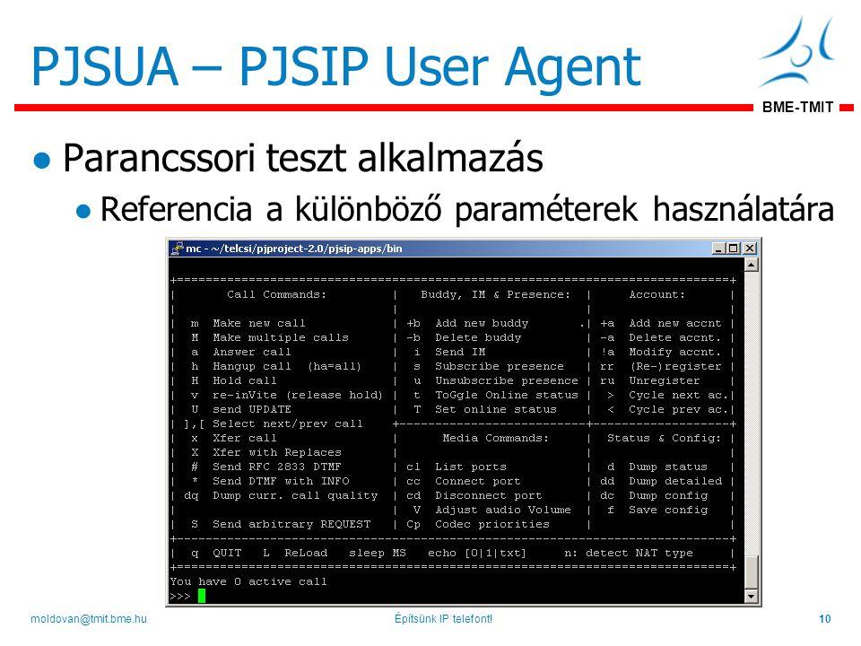 BME-TMIT PJSUA – PJSIP User Agent ●Parancssori teszt alkalmazás ●Referencia a különböző paraméterek használatára Építsünk IP telefont!10moldovan@tmit.bme.hu