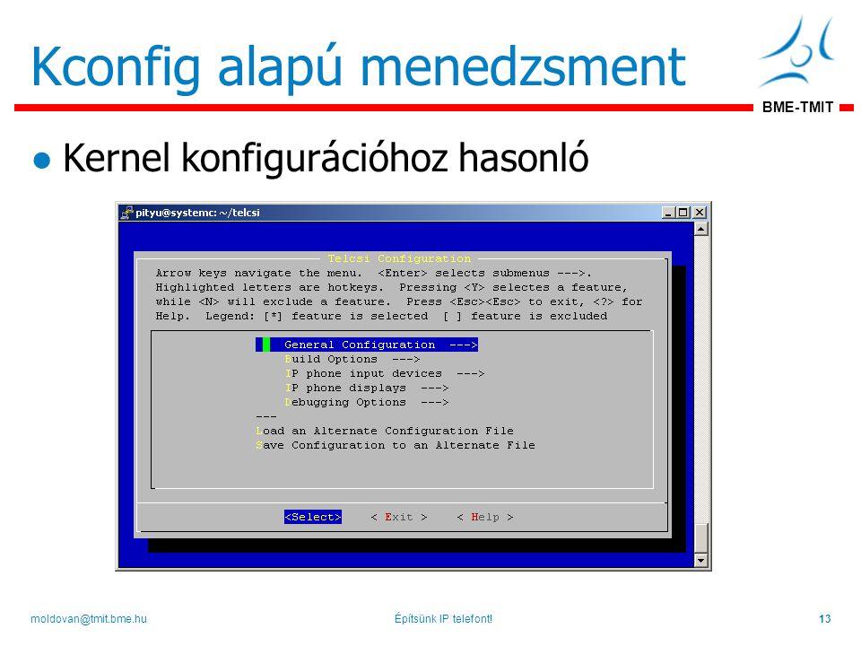 BME-TMIT Kconfig alapú menedzsment ●Kernel konfigurációhoz hasonló Építsünk IP telefont!13moldovan@tmit.bme.hu