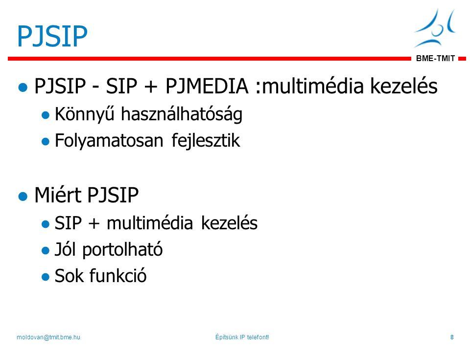 BME-TMIT PJSIP ●PJSIP - SIP + PJMEDIA :multimédia kezelés ●Könnyű használhatóság ●Folyamatosan fejlesztik ●Miért PJSIP ●SIP + multimédia kezelés ●Jól portolható ●Sok funkció Építsünk IP telefont!8moldovan@tmit.bme.hu