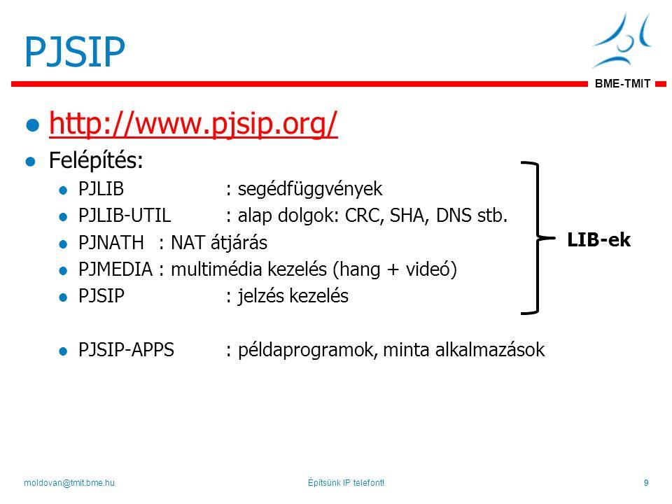 BME-TMIT PJSIP ●http://www.pjsip.org/http://www.pjsip.org/ ●Felépítés: ●  PJLIB : segédfüggvények  ●  PJLIB-UTIL : alap dolgok: CRC, SHA, DNS stb.