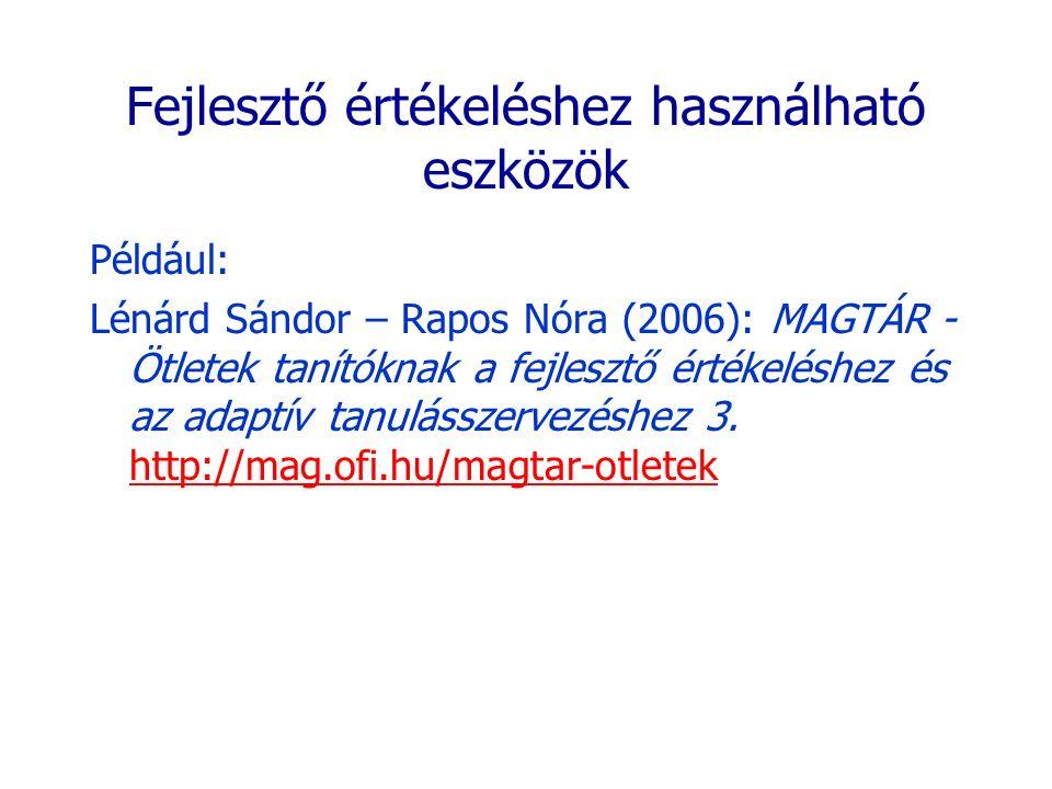 Fejlesztő értékeléshez használható eszközök Például: Lénárd Sándor – Rapos Nóra (2006): MAGTÁR - Ötletek tanítóknak a fejlesztő értékeléshez és az ada
