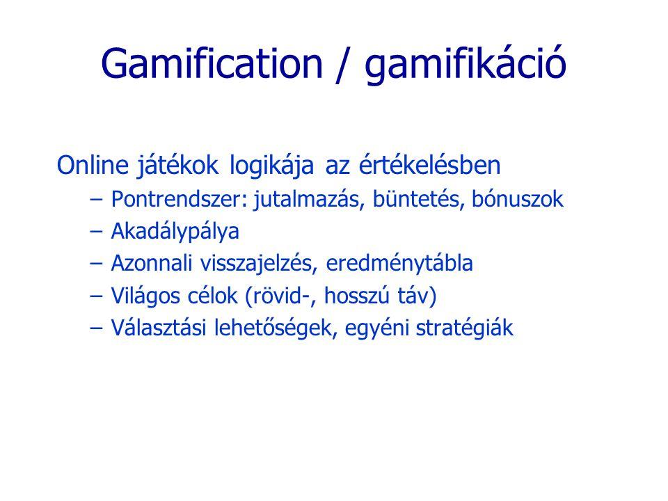 Gamification / gamifikáció Online játékok logikája az értékelésben –Pontrendszer: jutalmazás, büntetés, bónuszok –Akadálypálya –Azonnali visszajelzés,
