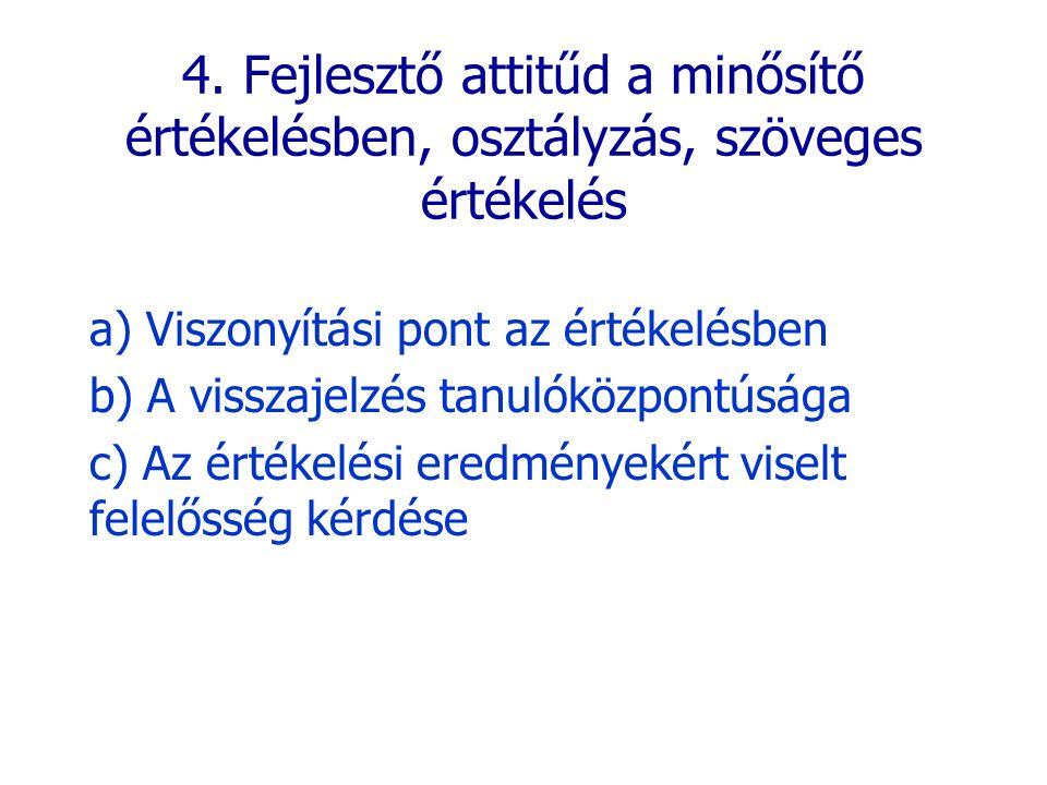 4. Fejlesztő attitűd a minősítő értékelésben, osztályzás, szöveges értékelés a) Viszonyítási pont az értékelésben b) A visszajelzés tanulóközpontúsága
