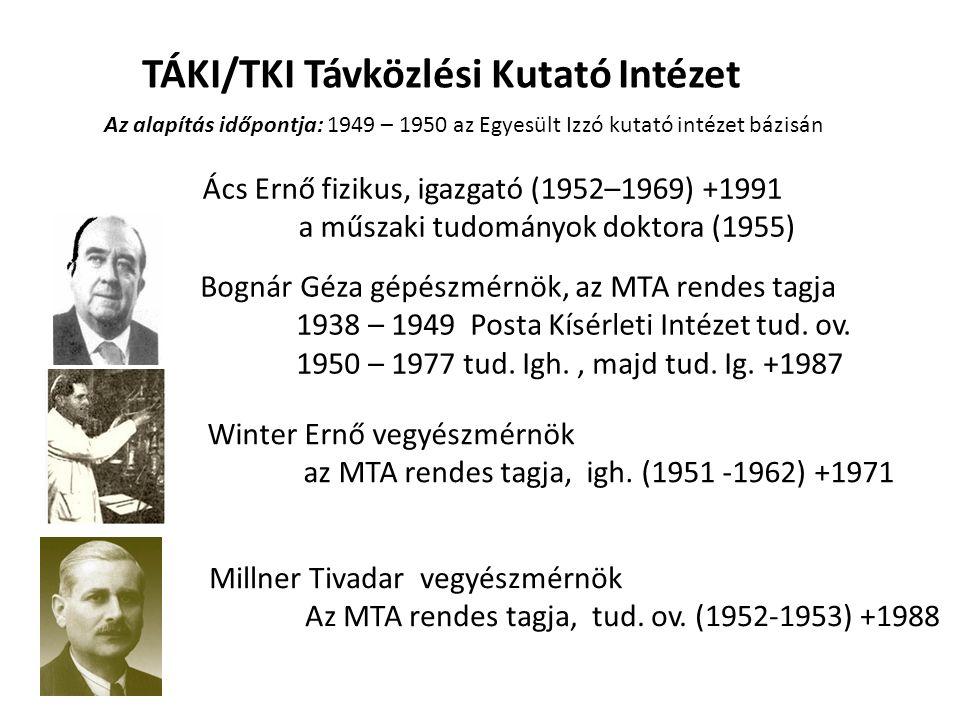 TÁKI/TKI Távközlési Kutató Intézet Az alapítás időpontja: 1949 – 1950 az Egyesült Izzó kutató intézet bázisán Bognár Géza gépészmérnök, az MTA rendes