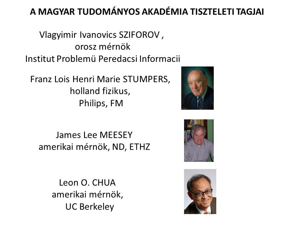 Franz Lois Henri Marie STUMPERS, holland fizikus, Philips, FM James Lee MEESEY amerikai mérnök, ND, ETHZ Leon O. CHUA amerikai mérnök, UC Berkeley Vla
