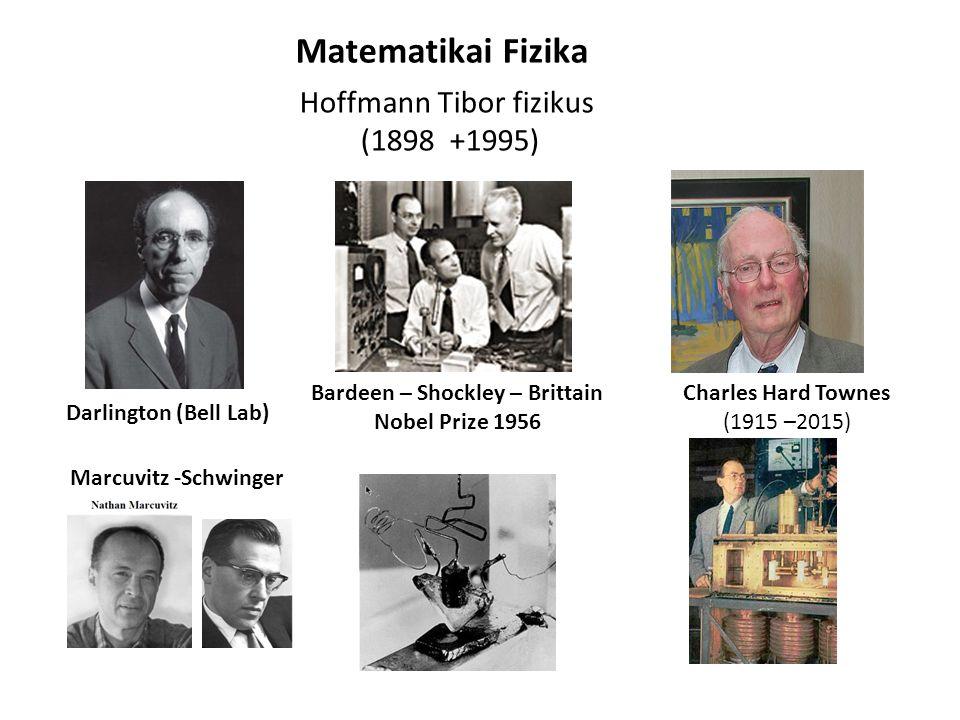 Hoffmann Tibor fizikus (1898 +1995) Charles Hard Townes (1915 –2015) Bardeen – Shockley – Brittain Nobel Prize 1956 Darlington (Bell Lab) Marcuvitz -S
