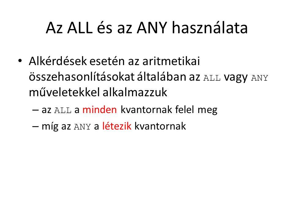 Példák SELECT osztaly FROM hajoosztalyok WHERE where agyukSzama >= ALL (SELECT agyukSzama FROM hajoosztalyok); SELECT nev FROM hajok WHERE felavatva > ANY (SELECT TO_CHAR(datum, YYYY ) FROM csata);