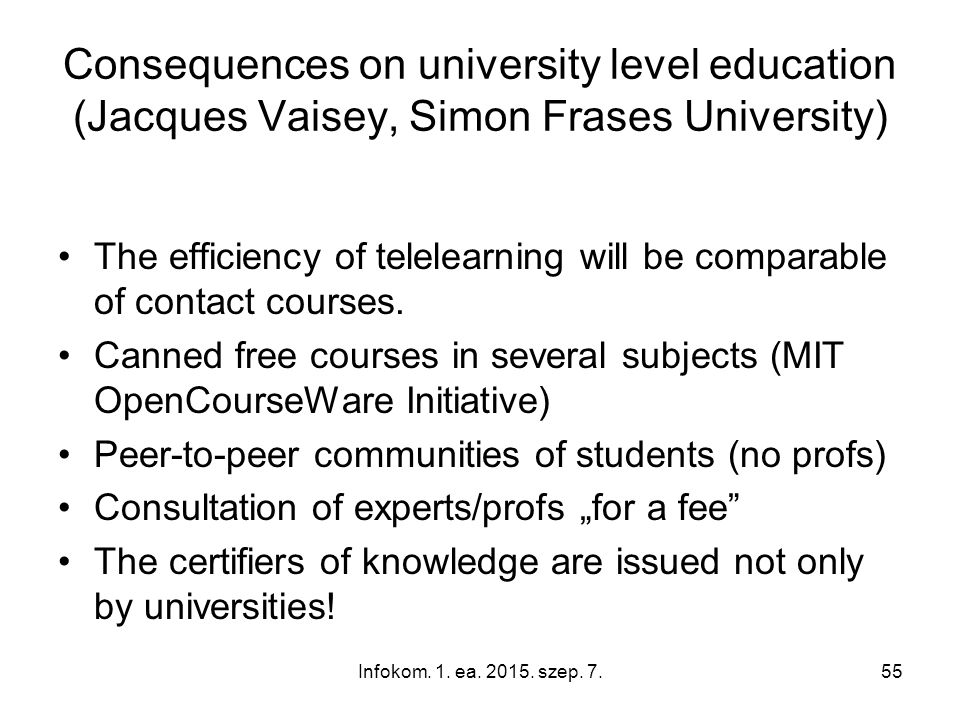 Infokom. 1. ea. 2015. szep. 7.55 Consequences on university level education (Jacques Vaisey, Simon Frases University) The efficiency of telelearning w