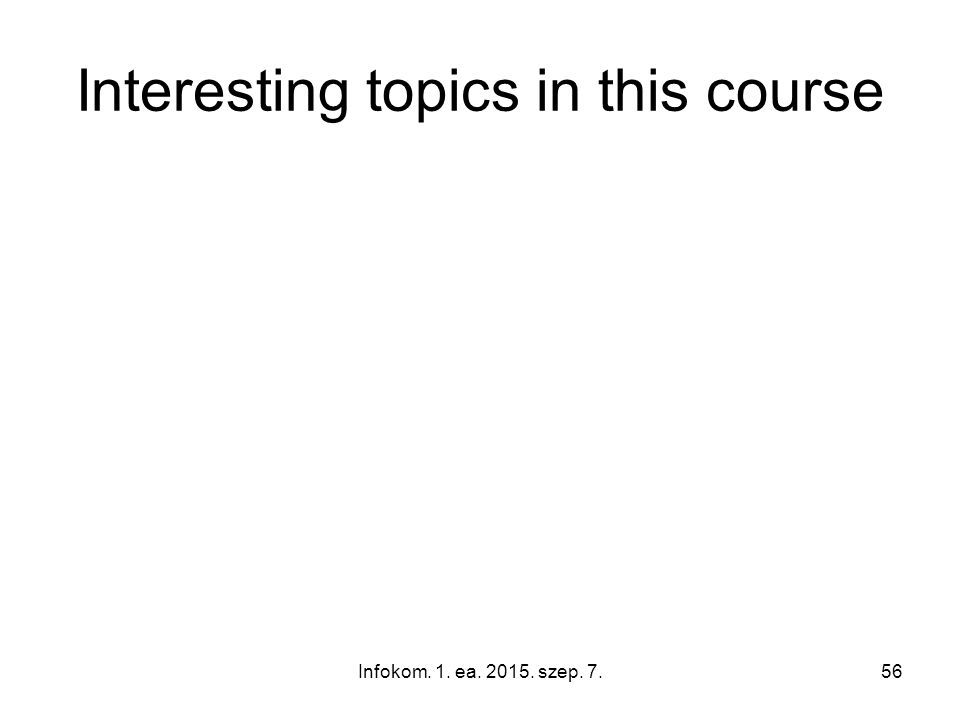 Interesting topics in this course Infokom. 1. ea. 2015. szep. 7.56