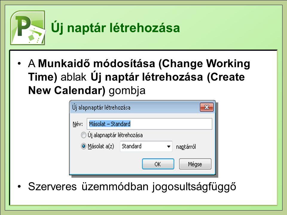 Új naptár létrehozása A Munkaidő módosítása (Change Working Time) ablak Új naptár létrehozása (Create New Calendar) gombja Szerveres üzemmódban jogosultságfüggő