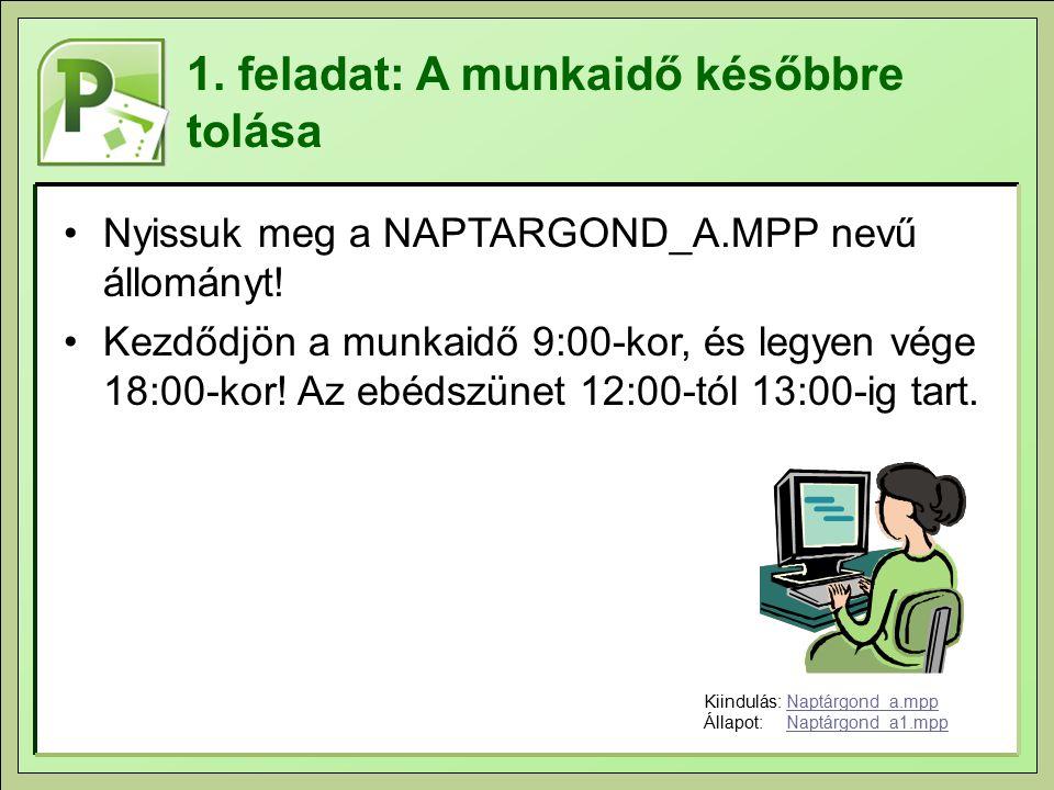 1. feladat: A munkaidő későbbre tolása Nyissuk meg a NAPTARGOND_A.MPP nevű állományt.