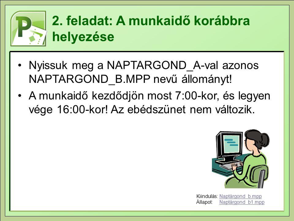 2. feladat: A munkaidő korábbra helyezése Nyissuk meg a NAPTARGOND_A-val azonos NAPTARGOND_B.MPP nevű állományt! A munkaidő kezdődjön most 7:00-kor, é